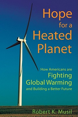 Hope for a Heated Planet By Musil, Robert K.